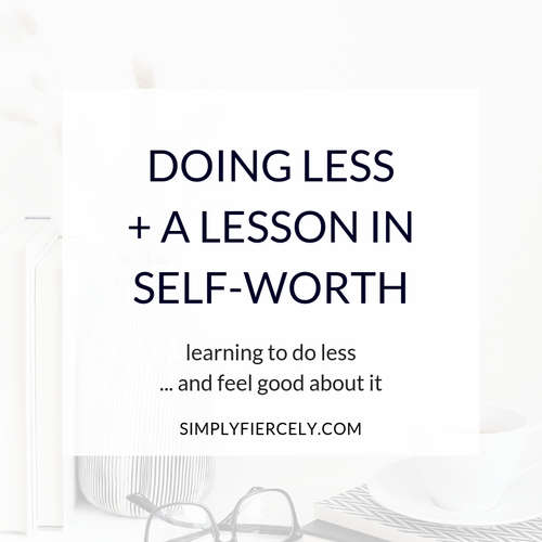 Doing Less + A Lesson in Self-Worth