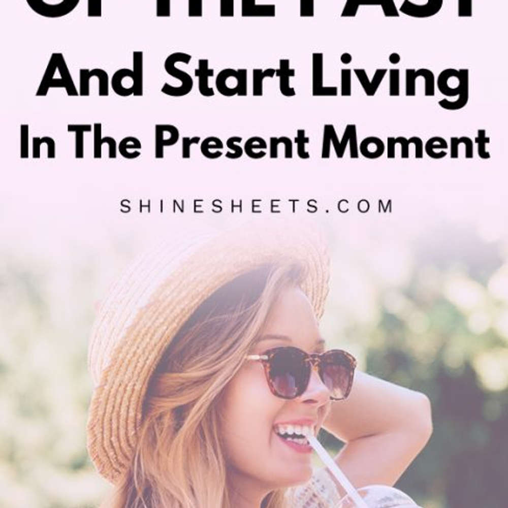 How To Let Go Of The Past And Start Living Your Life Afresh