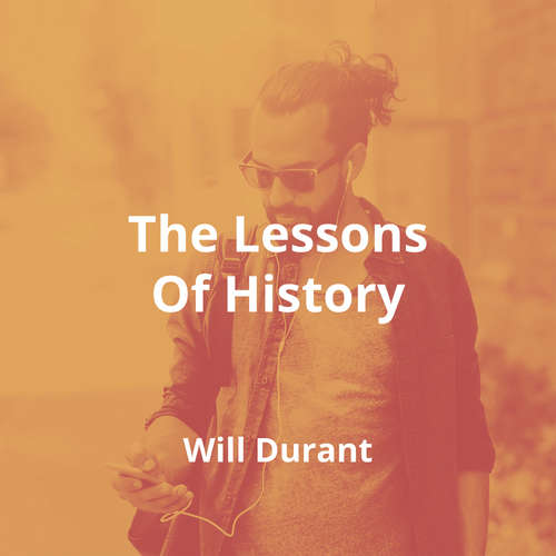 The Lessons Of History by Will Durant - Summary
