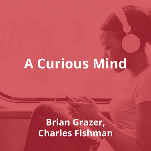 A Curious Mind by Brian Grazer, Charles Fishman - Summary