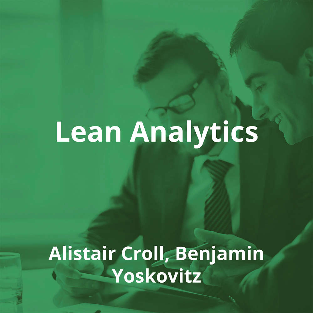Lean Analytics by Alistair Croll, Benjamin Yoskovitz - Summary