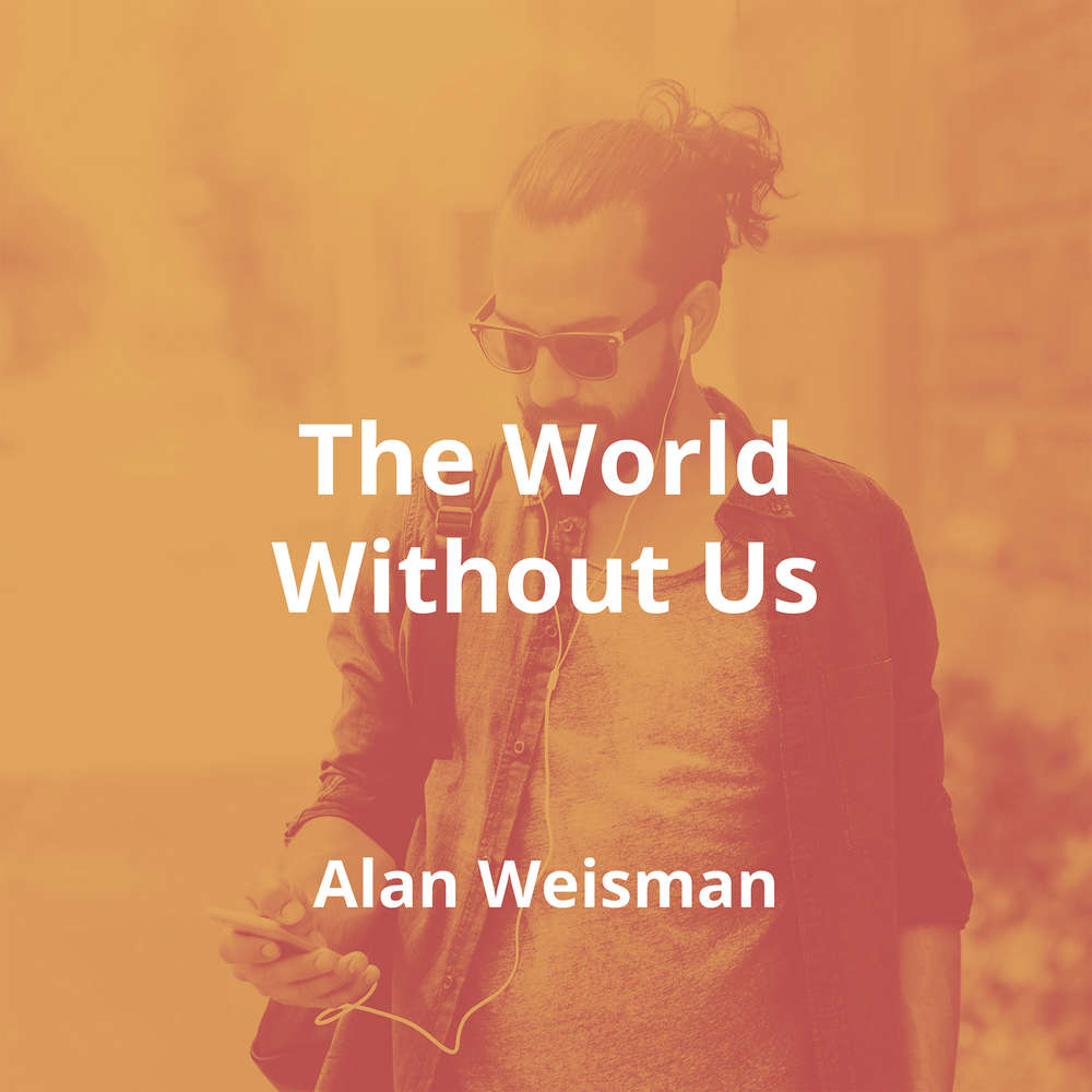 The World Without Us by Alan Weisman - Summary