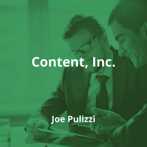 Content, Inc. by Joe Pulizzi - Summary