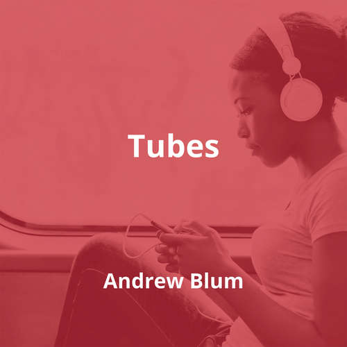 Tubes by Andrew Blum - Summary