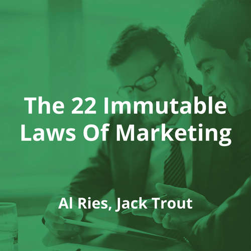 The 22 Immutable Laws Of Marketing by Al Ries, Jack Trout - Summary