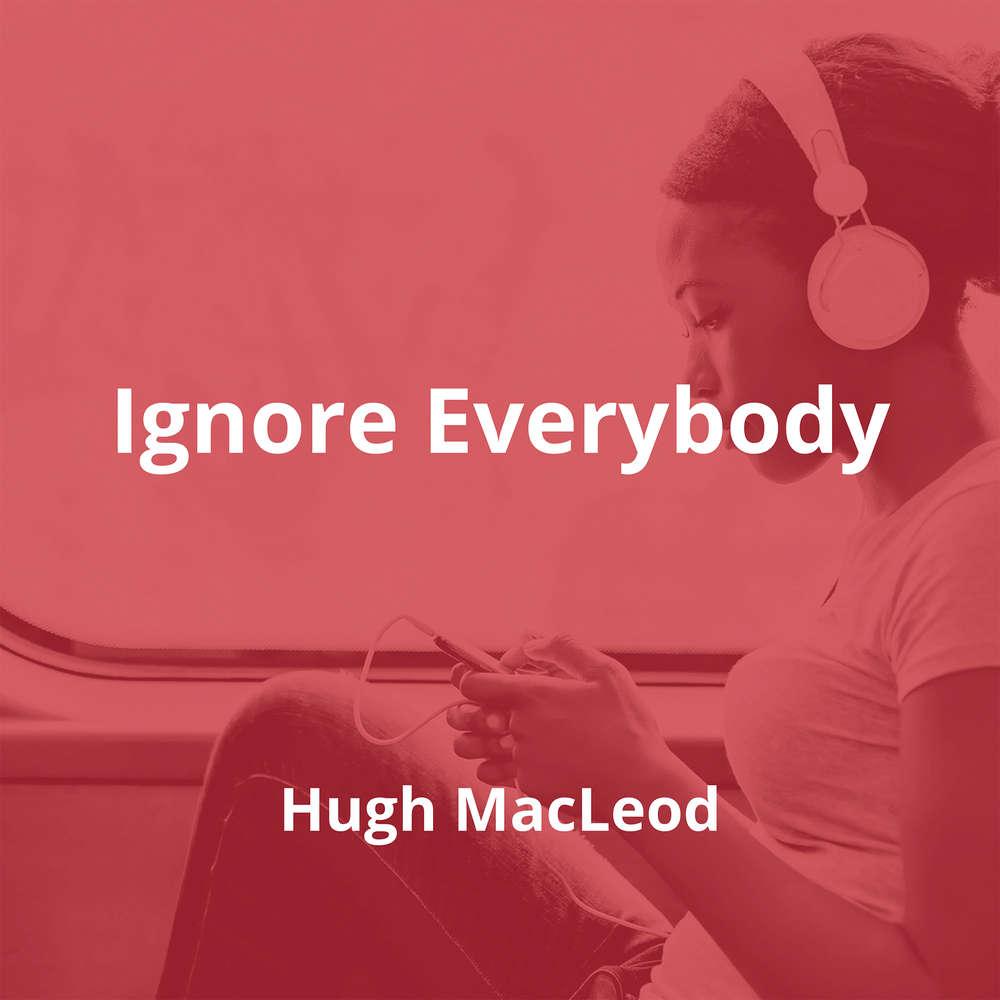 Ignore Everybody by Hugh MacLeod - Summary