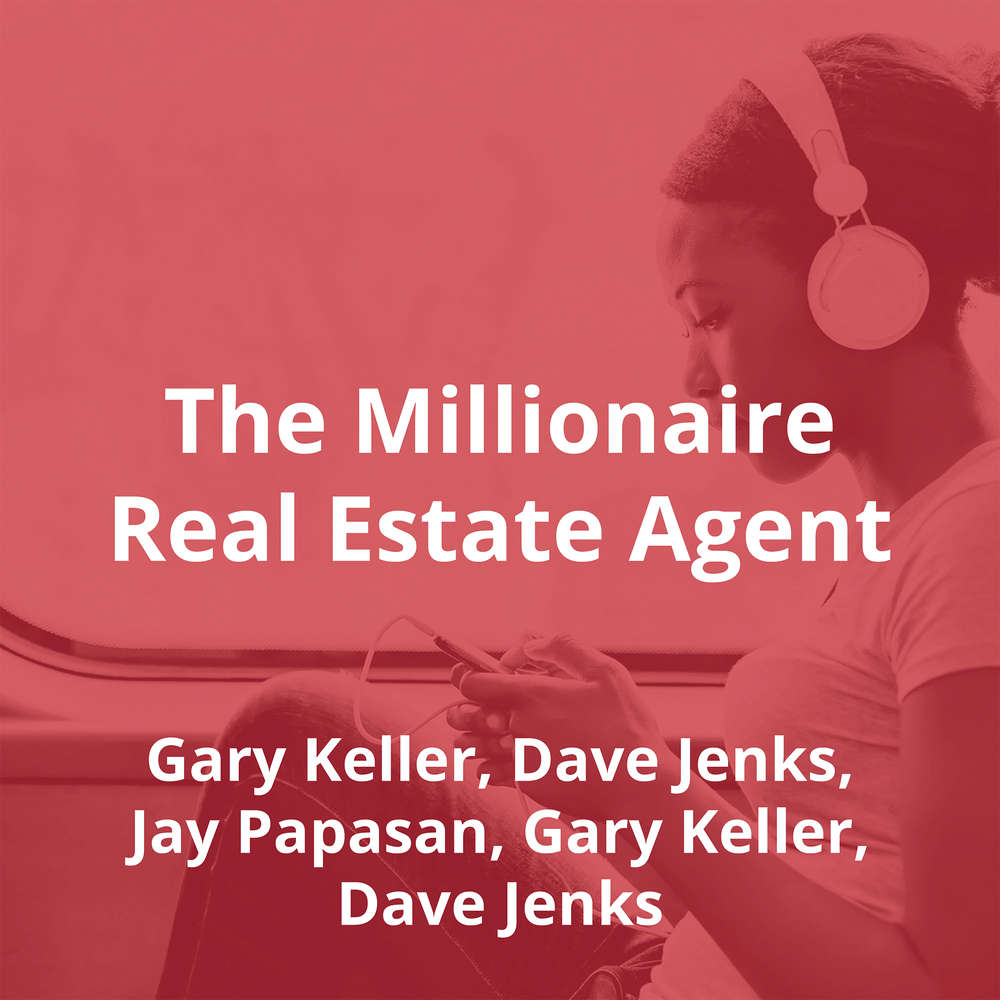 The Millionaire Real Estate Agent by Gary Keller, Dave Jenks, Jay Papasan, Gary Keller, Dave Jenks - Summary