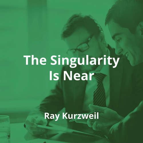 The Singularity Is Near by Ray Kurzweil - Summary