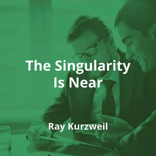 The Singularity Is Near by Ray Kurzweil - Summary