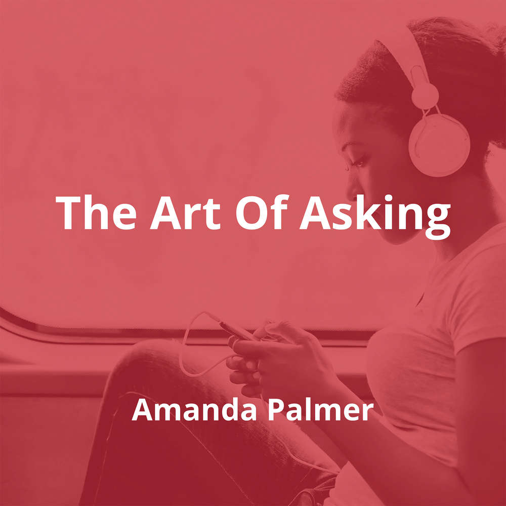 The Art Of Asking by Amanda Palmer - Summary