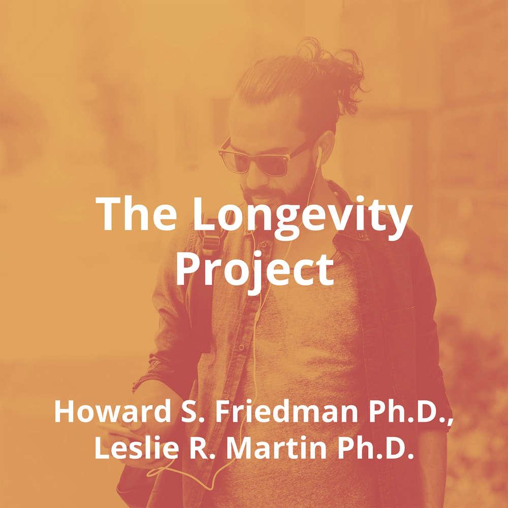 The Longevity Project by Howard S. Friedman Ph.D., Leslie R. Martin Ph.D. - Summary