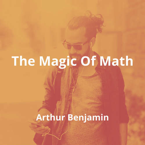 The Magic Of Math by Arthur Benjamin - Summary