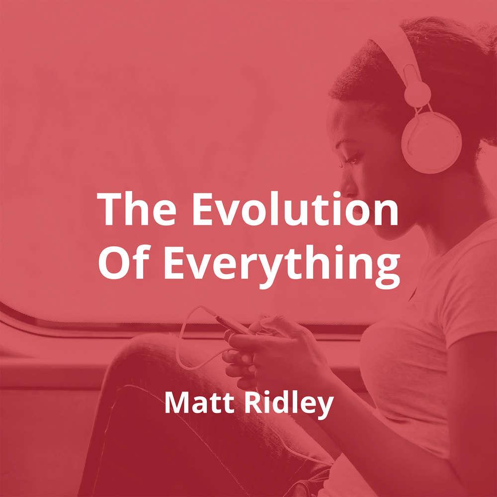 The Evolution Of Everything by Matt Ridley - Summary