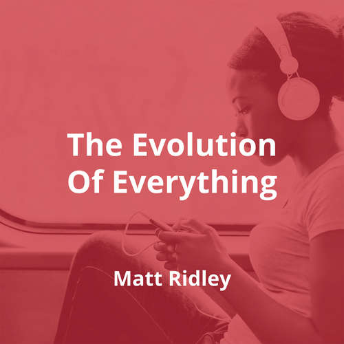 The Evolution Of Everything by Matt Ridley - Summary