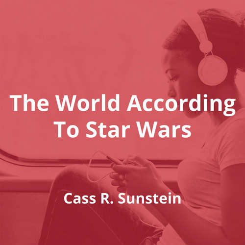 The World According To Star Wars by Cass R. Sunstein - Summary