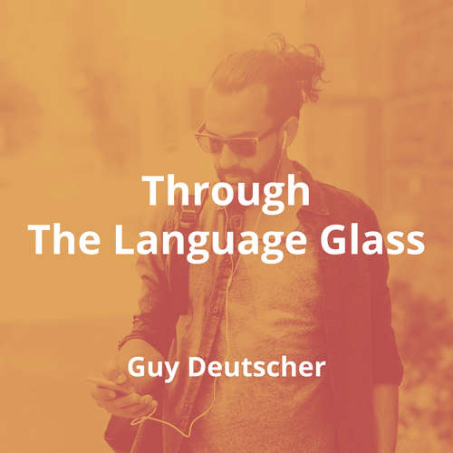 Through The Language Glass by Guy Deutscher - Summary