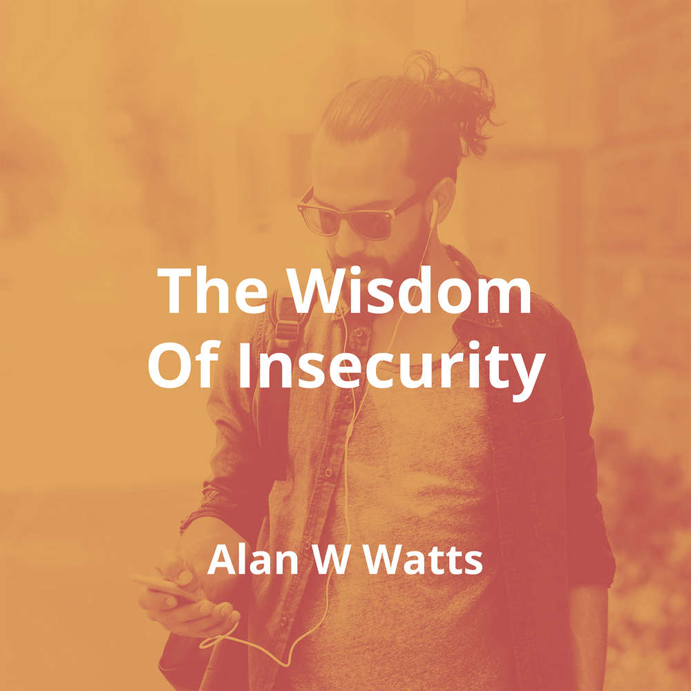 The Wisdom Of Insecurity by Alan W Watts - Summary