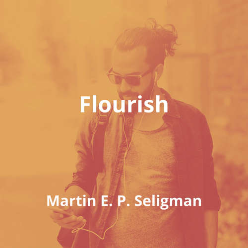Flourish by Martin E. P. Seligman - Summary