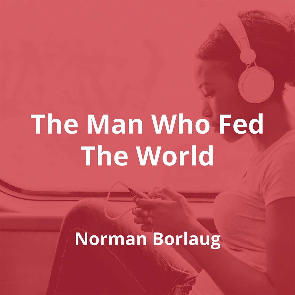 The Man Who Fed The World by Norman Borlaug - Summary