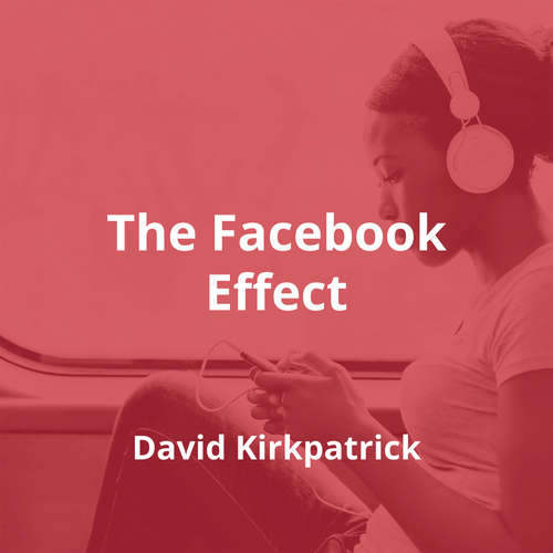 The Facebook Effect by David Kirkpatrick - Summary