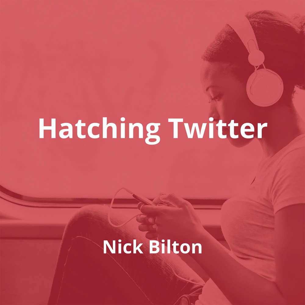 Hatching Twitter by Nick Bilton - Summary