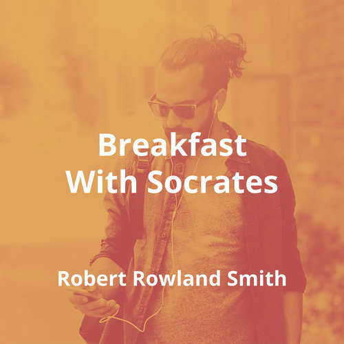 Breakfast With Socrates by Robert Rowland Smith - Summary