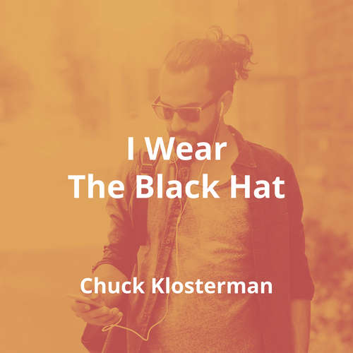 I Wear The Black Hat by Chuck Klosterman - Summary