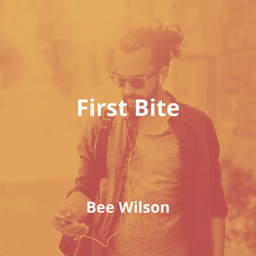 First Bite by Bee Wilson - Summary