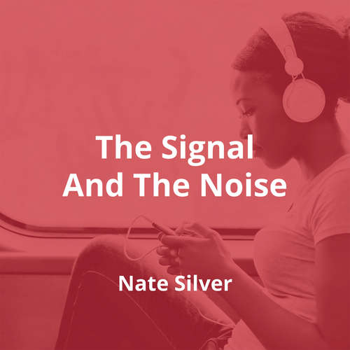 The Signal And The Noise by Nate Silver - Summary