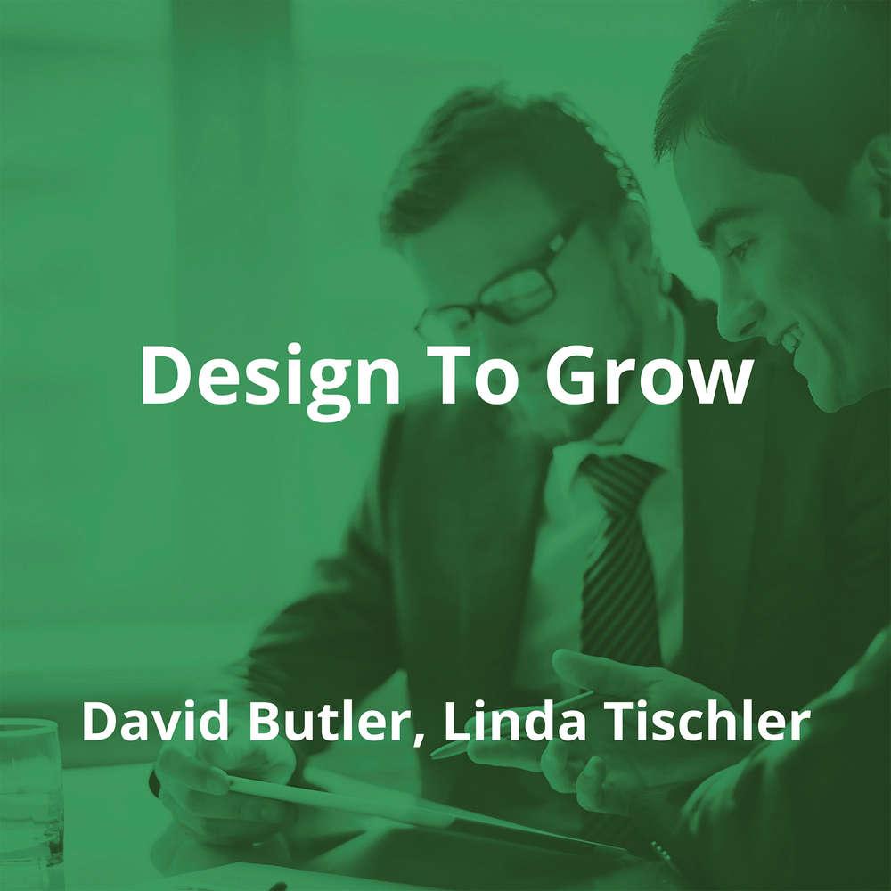 Design To Grow by David Butler, Linda Tischler - Summary