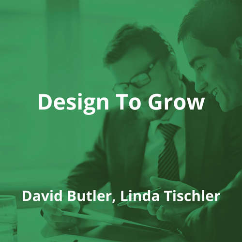 Design To Grow by David Butler, Linda Tischler - Summary