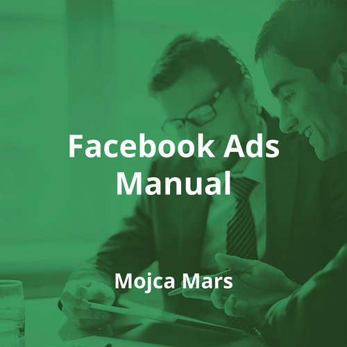 Facebook Ads Manual by Mojca Mars - Summary