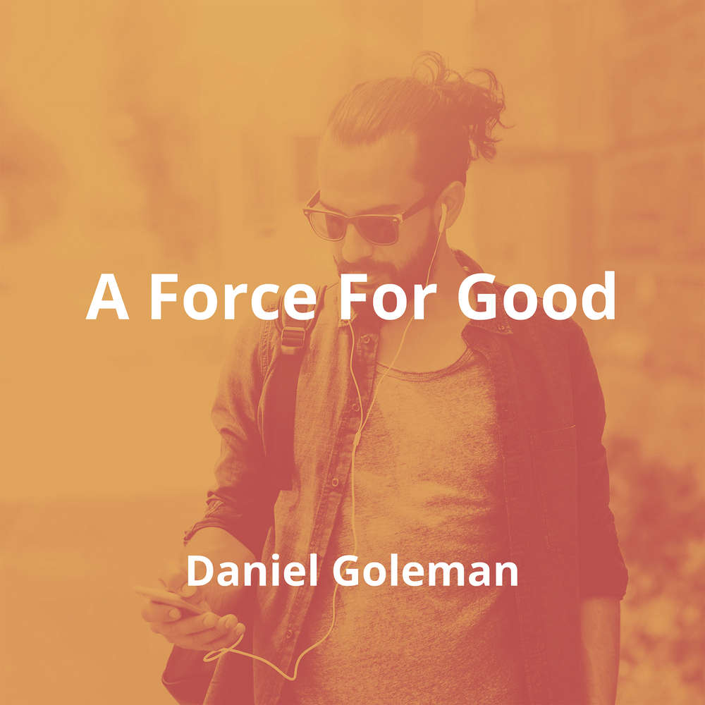 A Force For Good by Daniel Goleman - Summary
