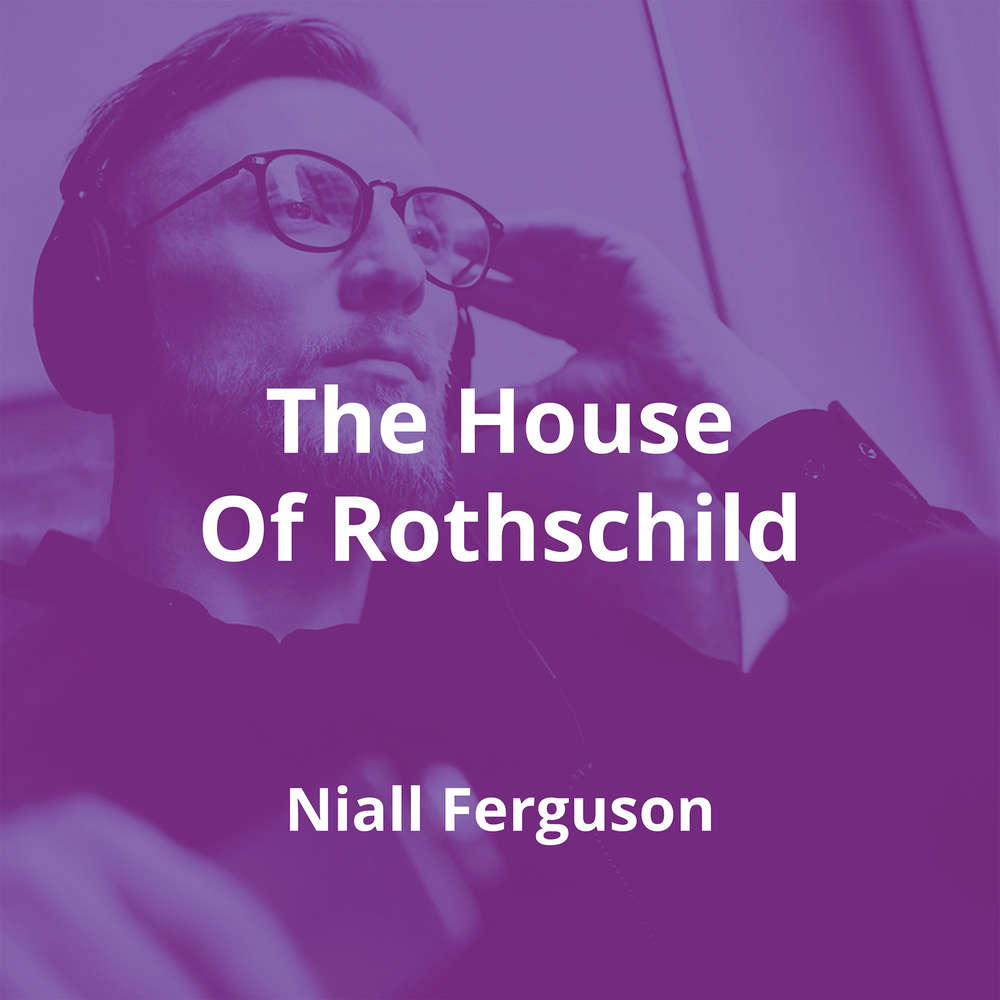 The House Of Rothschild by Niall Ferguson - Summary