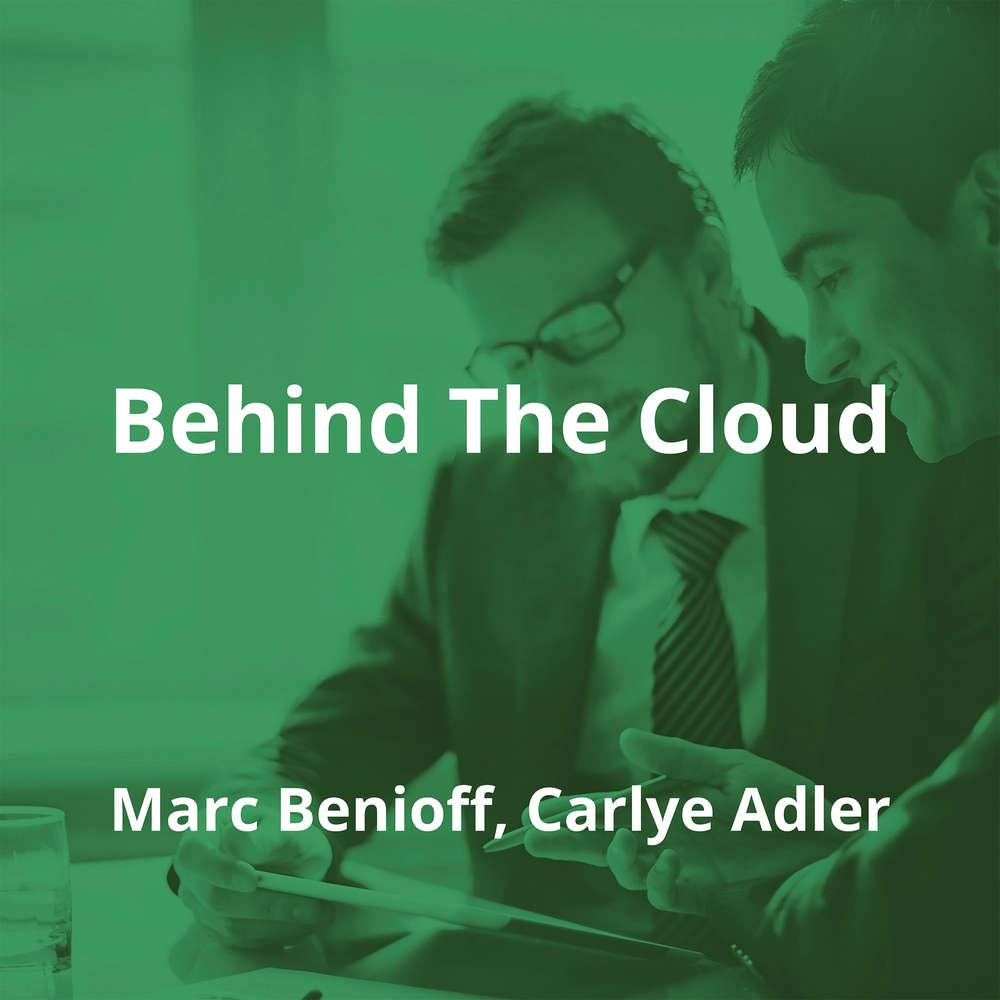 Behind The Cloud by Marc Benioff, Carlye Adler - Summary