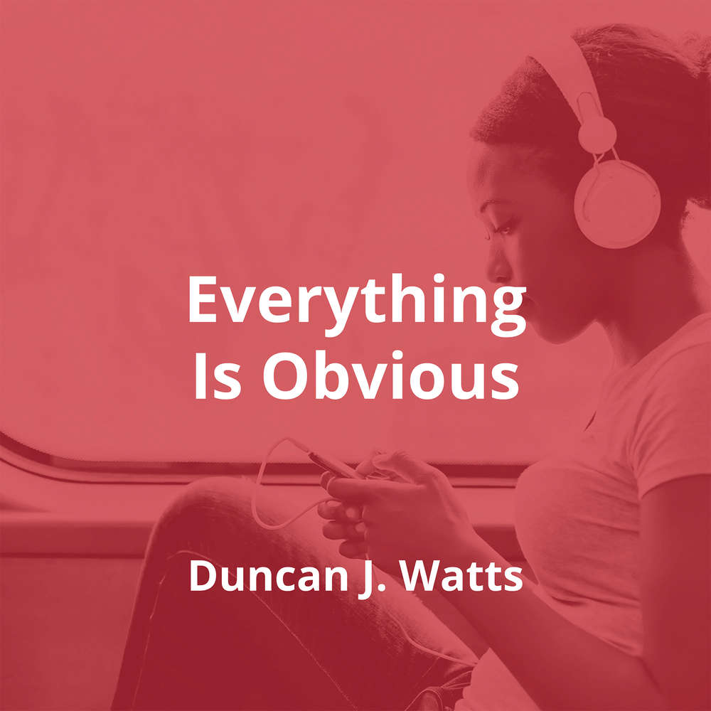 Everything Is Obvious by Duncan J. Watts - Summary