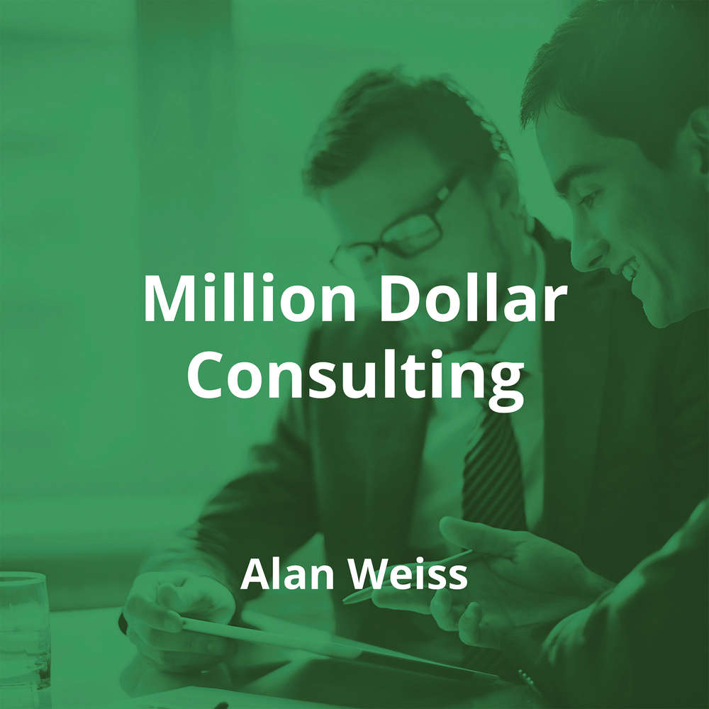 Million Dollar Consulting by Alan Weiss - Summary