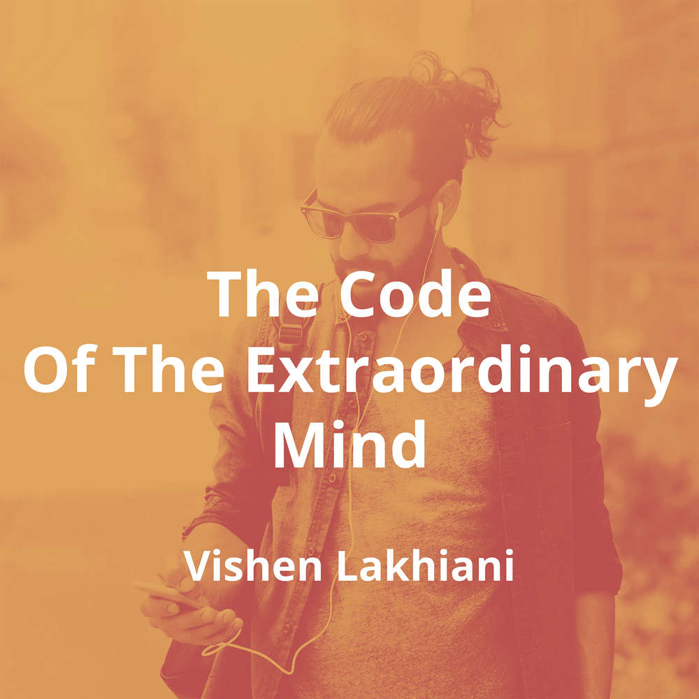 The Code Of The Extraordinary Mind by Vishen Lakhiani - Summary