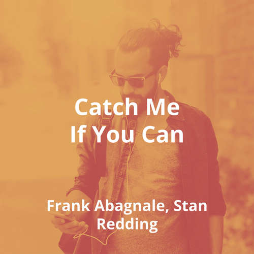 Catch Me If You Can by Frank Abagnale, Stan Redding - Summary