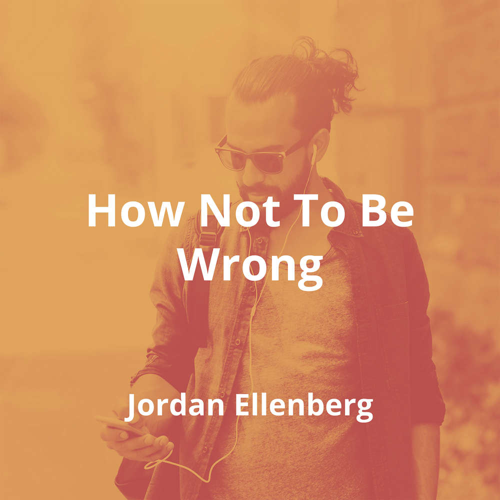 How Not To Be Wrong by Jordan Ellenberg - Summary