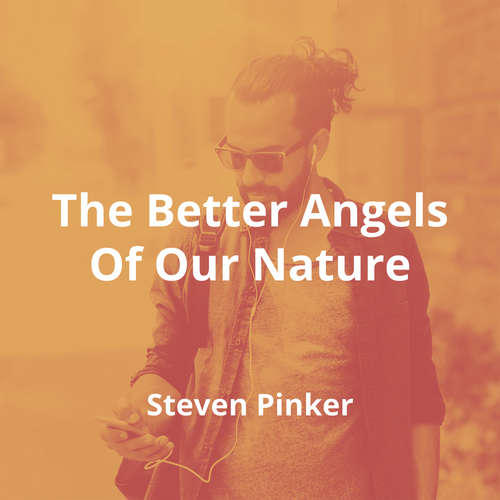 The Better Angels Of Our Nature by Steven Pinker - Summary