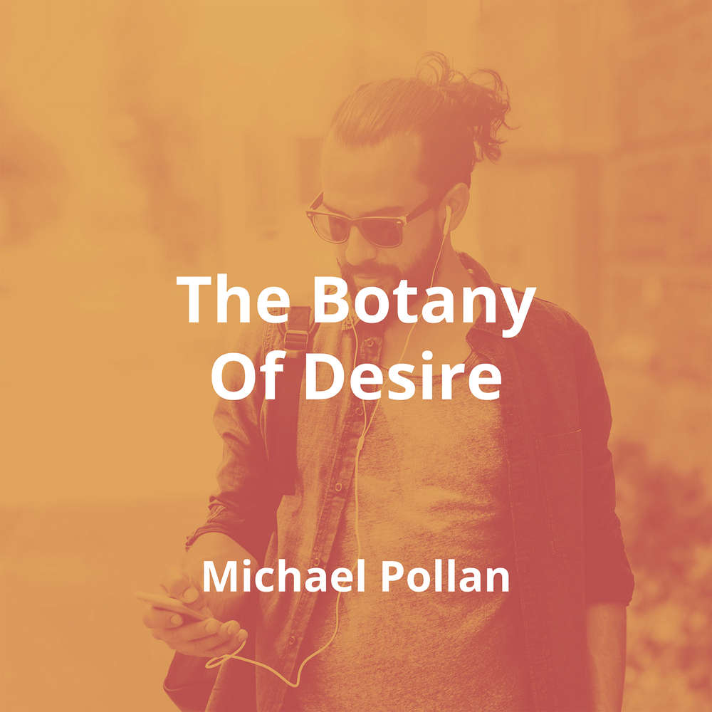 The Botany Of Desire by Michael Pollan - Summary