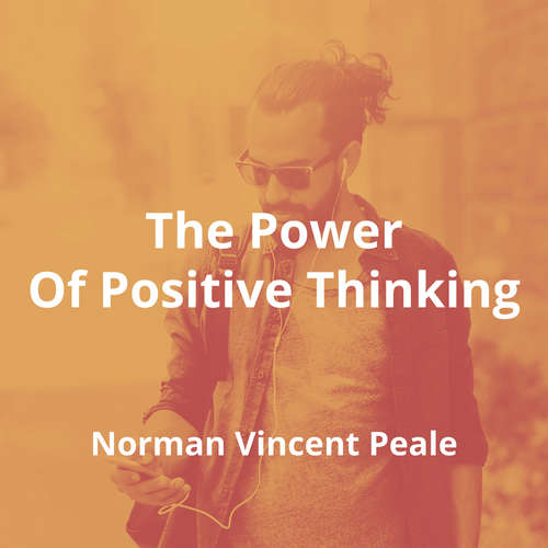 The Power Of Positive Thinking by Norman Vincent Peale - Summary