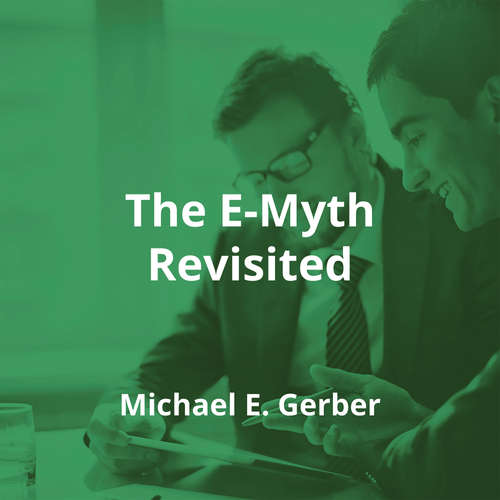 The E-Myth Revisited by Michael E. Gerber - Summary