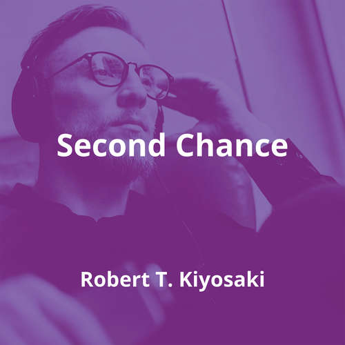 Second Chance by Robert T. Kiyosaki - Summary