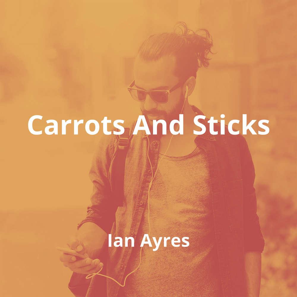 Carrots And Sticks by Ian Ayres - Summary