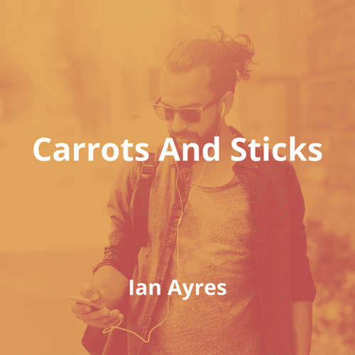 Carrots And Sticks by Ian Ayres - Summary