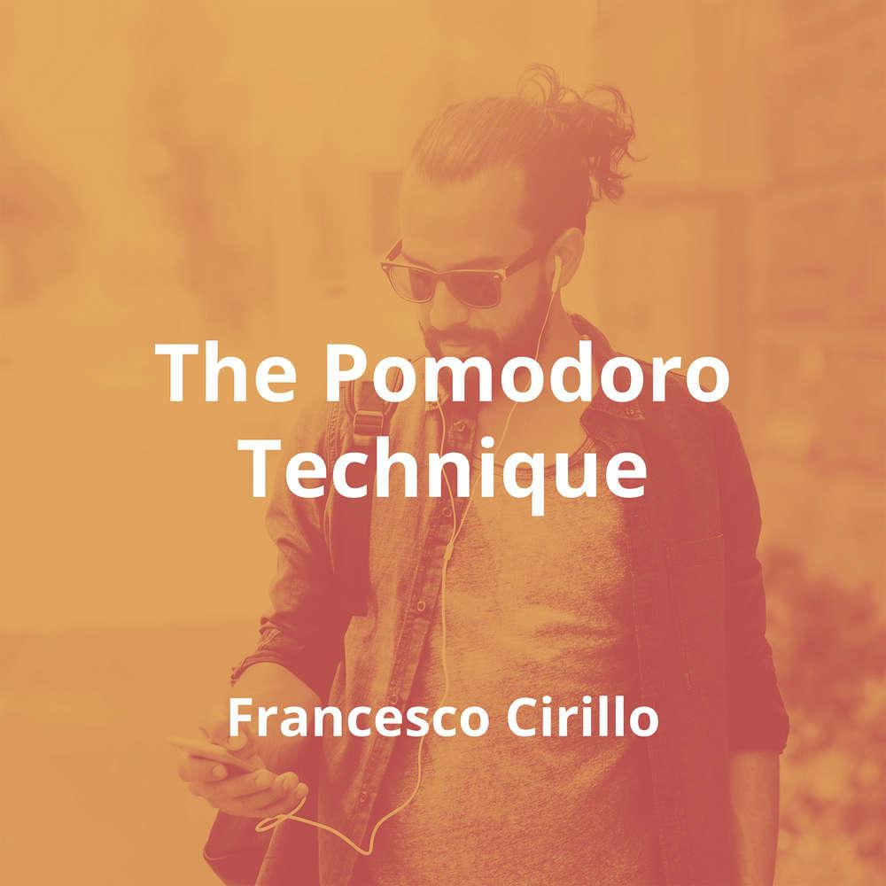 The Pomodoro Technique by Francesco Cirillo - Summary