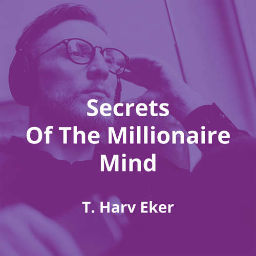 Secrets Of The Millionaire Mind by T. Harv Eker - Summary