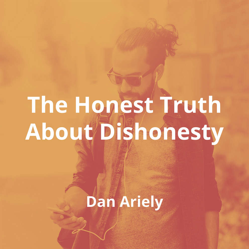 The Honest Truth About Dishonesty by Dan Ariely - Summary